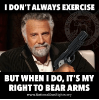 IDONTALWAYS EXERCISE  LASSO  BUT WHEN I DO, ITS MY  RIGHT TO BEAR ARMS  www.National GunRights.org How do you exercise?
