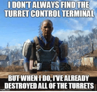 Playing Fallout 4 like...: IDONTALWAYS FIND THE  TURRET CONTROL TERMINAL  BUT WHEN IDO IVEALREADY  DESTROYEDALL OFTHE TURRETS  ingtip Playing Fallout 4 like...