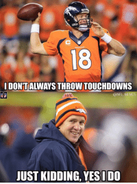 Peyton Manning is putting on a clinic!: IDONTALWAYS THROW TOUCHDOWNS  @NFL MEMES  UST KIDDING, YESIDO Peyton Manning is putting on a clinic!
