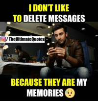 Delete This: IDONTLIKE  TO DELETE MESSAGES  O/ TheUltimateQuotes  BECAUSE THEY ARE MY  MEMORIES