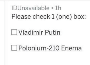 Vladimir Putin, Putin, and Russian: IDUnavailable 1h  Please check 1 (one) box:  Vladimir Putin  Polonium-210 Enema Official Ballot paper of the Russian Election (C.2018)