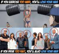 Anaconda, Memes, and Drive: IF 100 HARD  YOU'LL LOSE YOUR HAIR  IF YOU DRIVE  100 FIST  YOU LLAL50  LOSE YOUR HAIR More reasons to stay under the speed limit guys... FastAndFurious8 fast8 fastandfurious