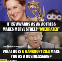 "Your move, Trump.: IF 157 AWARDSASANACTRESS  MAKES MERYL STREEP ""OVERRATED""  CREDIT LIVING BLUEIN A RED STATE  WHAT DOES  6 BANKRUPTCIES  MAKE  YOU AS A BUSINESSMAN?  OCCUPY DEMOCRATS Your move, Trump."