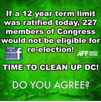 Memes, Limited, and 🤖: If a 12 year term limit  was ratified today, 227  members of Congress  would not be eligible for  re-election!  NATION  AMERICAS  DISTRESS  FREEDOM  FIGHTERS  like us on  facebook  TIME TO CLEAN UP DC!  DO YOU AGREE? Follow us for more at American Freedom