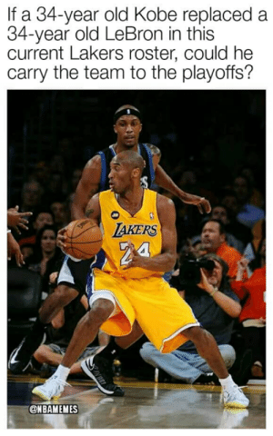 Los Angeles Lakers, Nba, and Kobe: If a 34-year old Kobe replaced a  34-year old LeBron in this  current Lakers roster, could he  carry the team to the playoffs?  AKERS  @NBAMEMES Could Kobe do it? 🤔