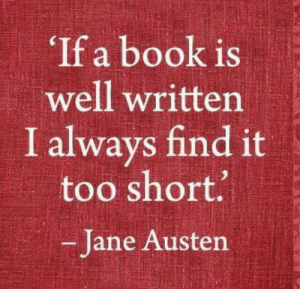 Book, Too Short, and Jane Austen: If a book is  well written  I always find it  too short.  -Jane Austen