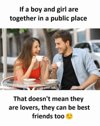 Means, Public, and Boys and Girls: If a boy and girl are  together in a public place  That doesn't mean they  are lovers, they can be best  friends too