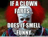 :) V: IF A CLOWN  FARTS  DOES IT SMELL  FUNNY :) V