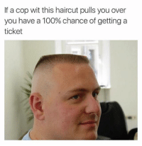 Facts, Haircut, and Wshh: If a cop wit this haircut pulls you over  you have a 100% chance of getting a  ticket Facts #WSHH