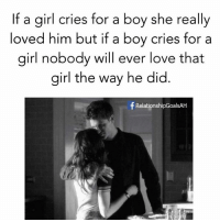 Accurately💯💯💯: If a girl cries for a boy she really  loved him but if a boy cries for a  girl nobody will ever love that  girl the way he did.  f RelationshipGoalsAH Accurately💯💯💯