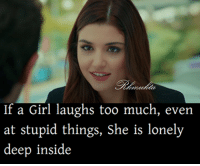 girls laughing: If a Girl laughs too much, even  at stupid things, she is lonely  deep inside