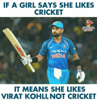 #ViratKohli #Cricket: IF A GIRL SAYS SHE LIKES  CRICKET  LAUGHING  our  INDVA  IT MEANS SHE LIKES  VIRAT KOHLI, NOT CRICKET #ViratKohli #Cricket
