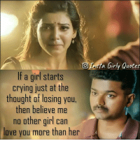 Crying: If a girl starts  crying just at the  thought of losing you  then believe me  no other girl can  love you more than her  a Girly Quotes