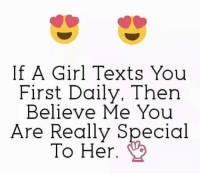 Memes, Girl, and Texts: If A Girl Texts You  First Daily, Then  Believe Me You  Are Really Special  To Her.