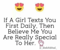 Girls, Texting, and True: If A Girl Texts You  First Daily, Then  Believe Me You  Are Really Special  To Her  a dekh bhai True that ❤️ TAG special people 💕