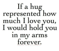 How Much I Love You: If a hu  represented how  much I love you,  I would hold you  in my arms  forever