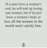 Women, World, and All The: If a man loves a woman's  soul, he will end up loving  one woman, but if he just  loves a woman's body or  face, all the women in the  world won't satisfy him  RELATIONSHIP  RULES