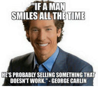 """George Carlin: """"IF A MAN  SMILES ALL THE TIME  HETSPROBABLY SELLING SOMETHING THAT  DOESNTWORK."""" GEORGE CARLIN"""