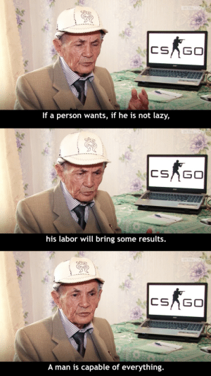 Lazy, Tumblr, and Blog: If a person wants, if he is not lazy,  his labor will bring some results.  A man is capable of everything. great-quotes:  71 Year old CSGO Player [Image]MORE COOL QUOTES!