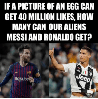 Aliens, Jeep, and Messi: IF A PICTURE OF AN EGG CAN  GET 40 MILLION LIKES, HOW  MANY CAN OUR ALIENS  MESSI AND RONALDO GET?  Jeep  Rakute Egg vs Messi and Ronaldo! https://t.co/1zd0MD8SdV