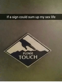 My Sex Life: If a sign could sum up my sex life  PLEASE  TOUCH
