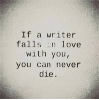 Love, Never, and Can: If a writer  falls in love  with you  you can never  die