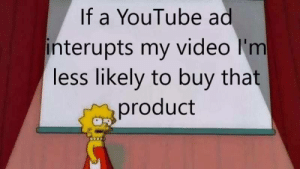 youtube.com, Video, and Product: If a YouTube ad  interupts my video I'm  less likely to buy that  product