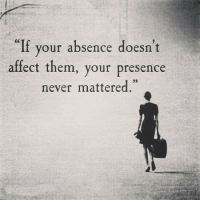 "Affect, Never, and Them: ""If  affect them, your presence  your absence doesnt  9)  never mattered."