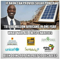 ☝😤: IF AKON CAN PROVIDE SOLAR POWER  TO 600 MILLION AFRICANSINONENEAR  i  www.The FreeThoushtproiect.com  WHAT HAVE ALLTHESECHARITIES  HAPPY AFRICA  TOUCH  HENETITING THE  Nelson Mandela  AFRICA  CHILDRENSTUND  giving  unicef S  africa  BEEN DOING FOR THE PAST80 DECADES ☝😤