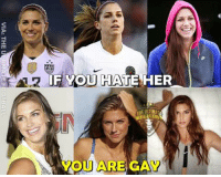 Alex Morgan <3  Credits: The Ultimate Football: if al.2  IFYOU HATE HER  YOU)ARE GAY  VIA: THE  OTBAL L Alex Morgan <3  Credits: The Ultimate Football