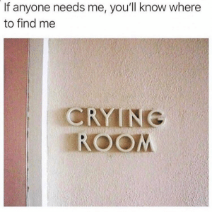 Where To Find: If anyone needs me, you'll know where  to find me  CRYINE  ROOM