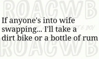 CWB: If anyone's into wife  swapping... I'll take a  dirt bike or a bottle of rum CWB
