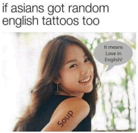 Love, Memes, and Tattoos: if asians got random  english tattoos too  It means  Love in  English!  cう There should be a subreddit called alternate reality memes