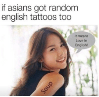 Love, Tattoos, and English: if asians got random  english tattoos too  It means  Love in  English!