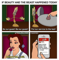 """Bad, Food, and Tumblr: IF BEAUTY AND THE BEAST HAPPENED TODAY  Be our guest! Be our guest!  Put our service to the test!  @THISJENLEWIS BUZZFEED  Search  yelp  E Belle  BAD FOOD  DON'T GO  HERE. ALSO  I'M TRAPPED?  1 STAR.  Believe Ame Mwill i took a test once and the guy sat next to me picked up his pen and just before the test started he went """"cowabunga"""" and to this day that guy is still my icon - c: @thisjenlewis :)"""