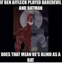 Lol  <3 Catwoman #gothamcitymemes: IF BEN AFFLECK PLAYED DAREDEVIL  AND BATMAN  DOES THAT MEAN HE'S BLIND AS A  BAT Lol  <3 Catwoman #gothamcitymemes