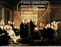 Every colony has that one guy https://t.co/7KvdGG3gCq: If British soldiers don't  arrive in 15 minutes,  were legally allowed  to declare  independence Every colony has that one guy https://t.co/7KvdGG3gCq