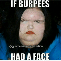 If burpees had a face: IF BURPEE  gymmemesandmotivation  HAD A FACE If burpees had a face