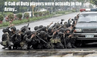 Life, Army, and Call of Duty: If Call of Duty players wereactually In the  Army <p>Real life Call of Duty players.</p>