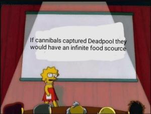 Food, Deadpool, and Infinite: If cannibals captured Deadpool the  would have an infinite food scource