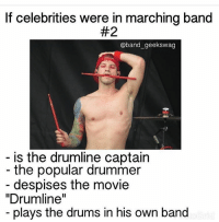 "Twenty Øne Piløts is also on the top of my list of favorite bands !: If celebrities were in marching band  #2  @band geekswag  is the drumline captain  the popular drummer  despises the movie  ""Drumline""  plays the drums in his own band Twenty Øne Piløts is also on the top of my list of favorite bands !"