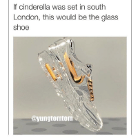 ♻️ via @yungtomtom👈 😂😂😂😂 CinderellaInDaHood ComePartyOnaRealPage🎈: If cinderella was set in south  London, this would be the glass  shoe  ayungtomtom ♻️ via @yungtomtom👈 😂😂😂😂 CinderellaInDaHood ComePartyOnaRealPage🎈