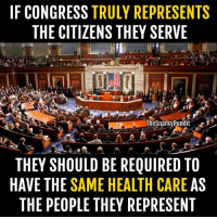 One day *THIS* will be our reality! < Snarky Pundit> LIKE and Follow for more!: IF CONGRESS TRULY REPRESENTS  THE CITIZENS THEY SERVE  TheSnarkyPundit  THEY SHOULD BE REQUIRED TO  HAVE THE SAME HEALTH CARE AS  THE PEOPLE THEY REPRESENT One day *THIS* will be our reality! < Snarky Pundit> LIKE and Follow for more!