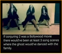 Family, Memes, and Ghost: If conjuring 2 was a Bollywood movie  there would've been at least 3 song scenes  where the ghost would've danced with the  family. Seriously😂