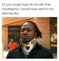 Nfl, Curry, and Ifs: If Curry would have hit me with that  mouthpiece, would have went to my  attorney like  NFL 4You 💀💀💀💀
