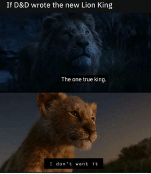 Game of Thrones, True, and Lion: If D&D wrote the new Lion King  The one true king.  I don't want it