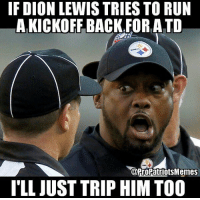😂😂😂: IF DION LEWIS TRIES TO RUN  AFKICKOFF BACK FOR, ATO  @Pro Patriots Memes  ILL JUST TRIP HIM TOO 😂😂😂