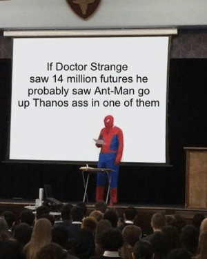 Ass, Doctor, and Saw: If Doctor Strange  saw 14 million futures he  probably saw Ant-Man go  up Thanos ass in one of them !!!!!
