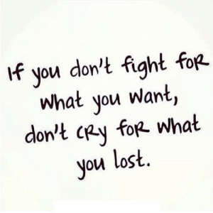 Lost, Fight, and Net: If  don't fight for  you  What you want,  don't cey for what  you lost. https://iglovequotes.net/