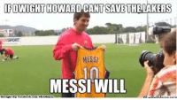 Credit: Soccer Memes: IF DWIGHT HOWARD CANTSAVE THE LAKERS  MESSI  MESSI WILL  Whatlo  Meme com  t Be Facebook  com/NBAMeaaes Credit: Soccer Memes